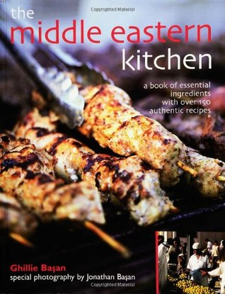 The Middle Eastern Kitchen: A Book of Essential Ingredients with Over 150 Authentic Recipes Ghillie Basan