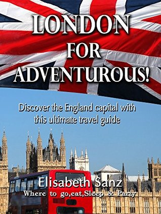 Complete london travel guide everything you need to know to make your trip to london amazing  by  Elisabeth Sanz