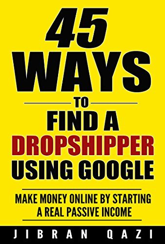 45 Ways Of Finding Products To Sell Online By Dropshipping: Make Money Online By Starting A Real Passive Income Stream. Jibran Qazi