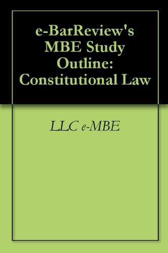 e-BarReviews MBE Study Outline: Constitutional Law LLC E-MBE