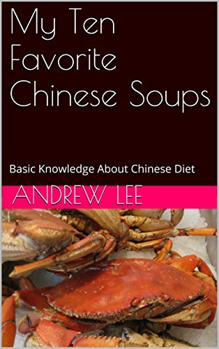 My Ten Favorite Chinese Soups: Basic Knowledge About Chinese Diet Andrew Lee