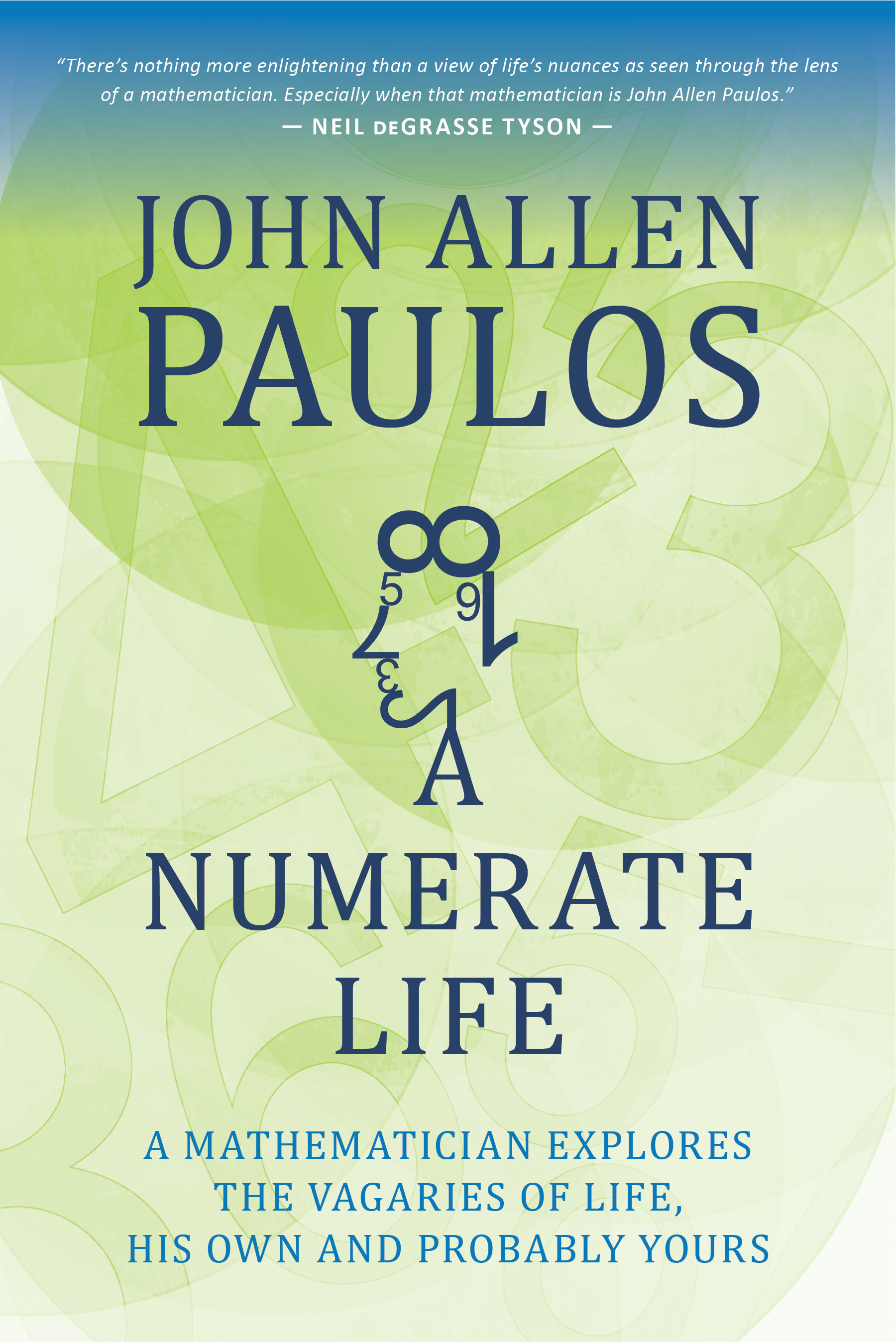 A Numerate Life: A Mathematician Explores the Vagaries of Life, His Own and Probably Yours  by  John Allen Paulos