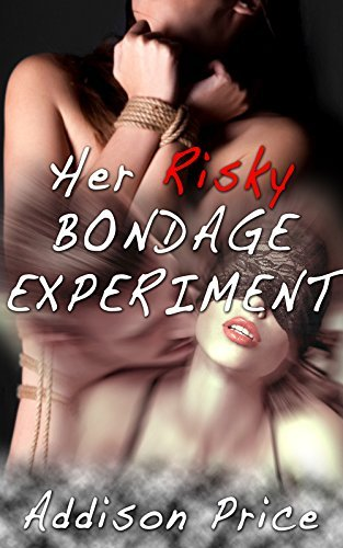 Her Risky Bondage Experiment  by  Addison Price
