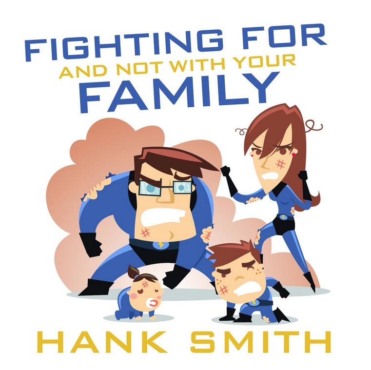 Fighting for and not with your Family Hank Smith