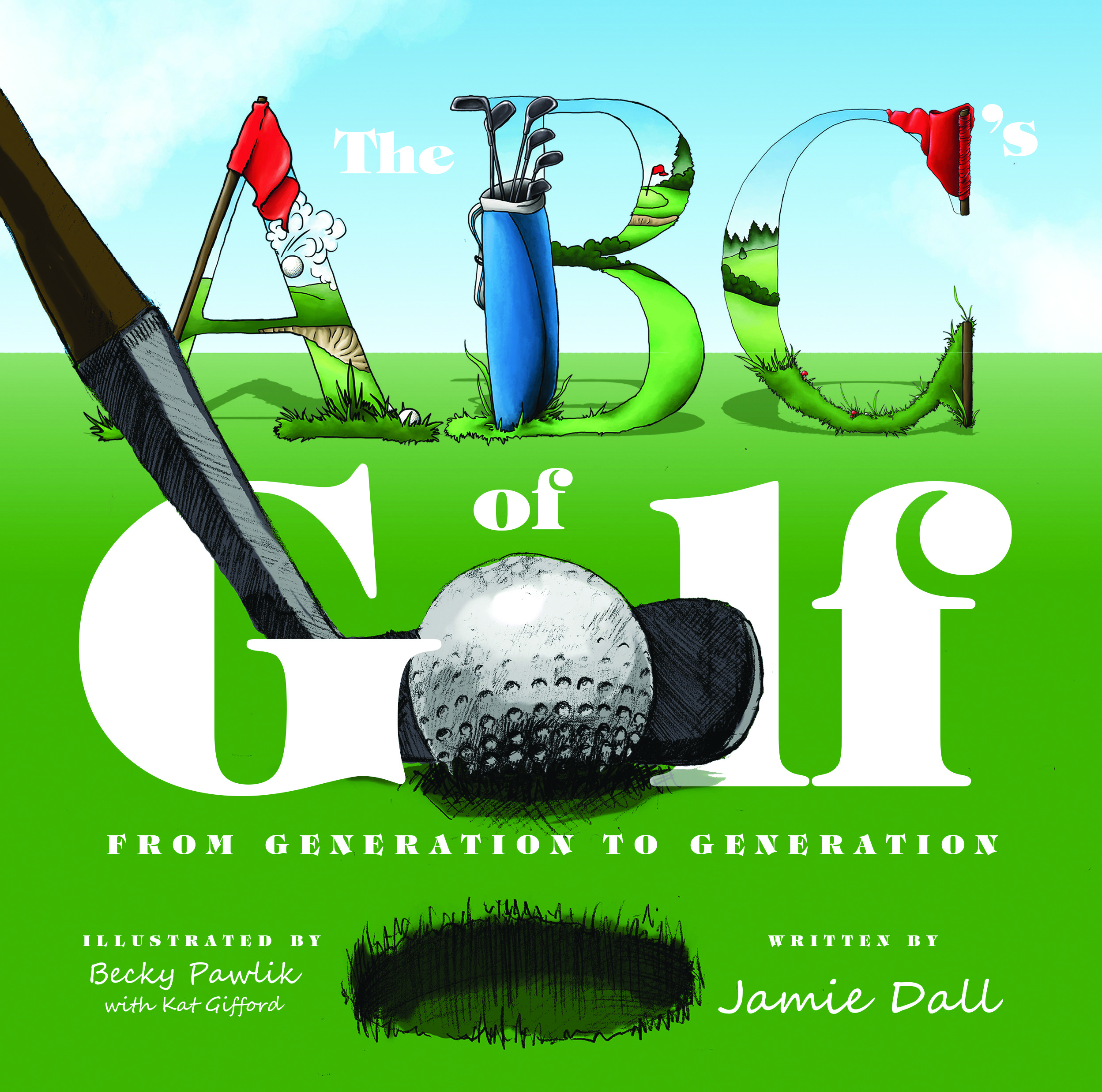 The ABCs of Golf: From Generation to Generation Jamie Dall