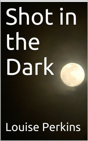 Shot in the Dark (Jennings Journeys Book 2)  by  Louise Perkins