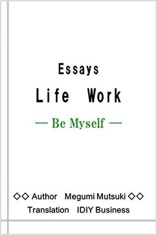 Essays Life Work: _ Be Myself _ Megumi Mutsuki