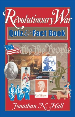 Revolutionary War Quiz and Fact Book Jonathan N Hall