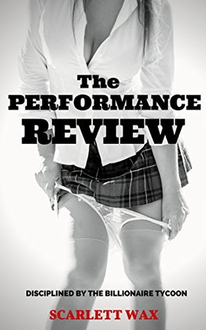 The Performance Review: Disciplined  by  the Billionaire Tycoon by Scarlett Wax