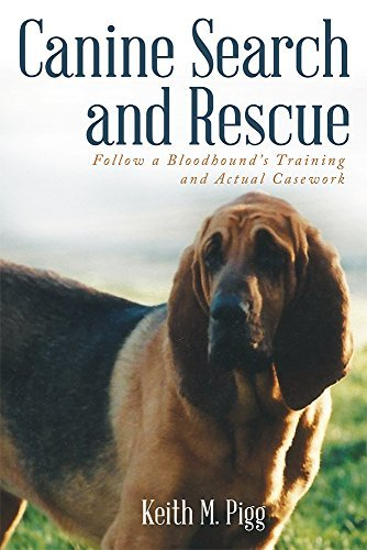 Canine Search and Rescue: Follow a Bloodhounds Training and Actual Case Work  by  Keith M. Pigg