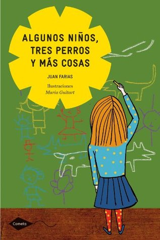 Algunos ninos, tres perros y mas cosas / A Few Children, Three Dogs, and Much More  by  Juan Farias