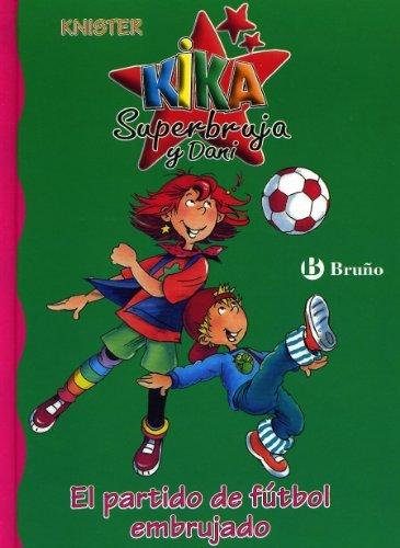 El partido de futbol embrujado / The Bewitched Soccer Game (Kika Super Bruja Y Dani/ Kika Superwitch and Dani) (Hexe Lilli. Für Erstleser, #6)  by  KNISTER