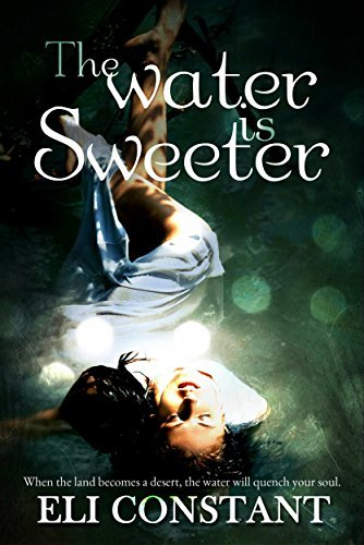 The Water is Sweeter (A Falling in Deep Collection Novel)  by  Eli Constant