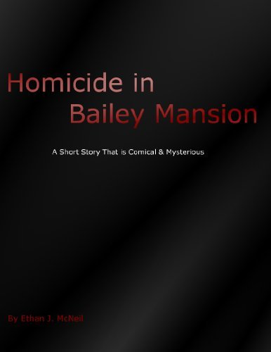 Homicide in Bailey Mansion Ethan J. McNeil