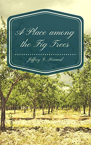 A Place among the Fig Trees  by  Jeffrey Howard