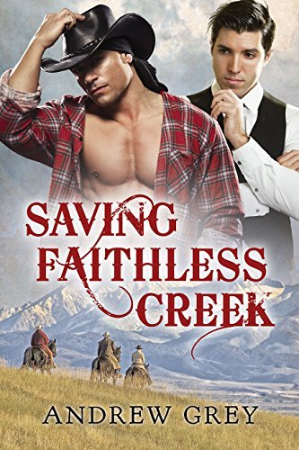 Saving Faithless Creek  by  Andrew  Grey
