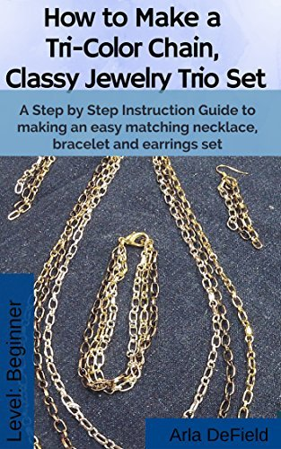 How to Make a Tri-Color Chain, Classy Jewelry Trio Set: A Step Step Instruction Guide to making an easy matching necklace, bracelet and earrings set by Arla DeField