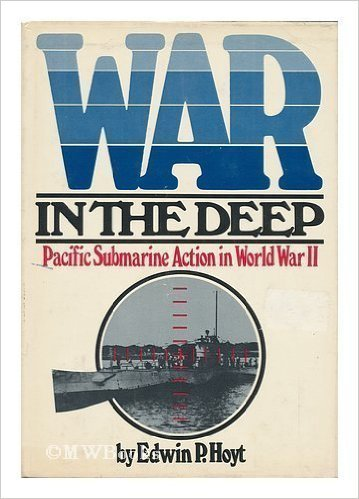 War in the Deep: Pacific Submarine Action in World War II  by  Edwin Palmer Hoyt
