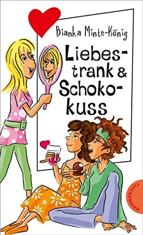 Liebestrank & Schokokuss (Freche Mädchen - freche Bücher! 65199) Bianka Minte-König