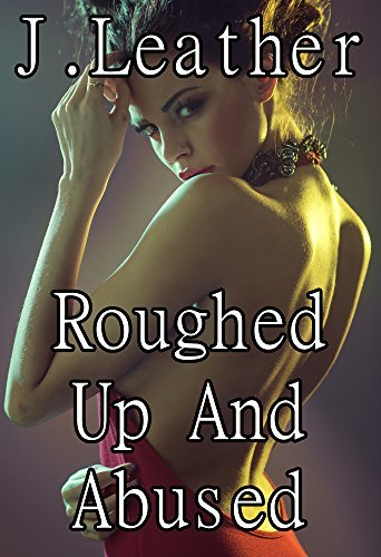 Roughed Up And Abused: Billionaire Alpha Male BDSM Group MMF Uniform Erotica (20 Erotic Short Stories) J. Leather