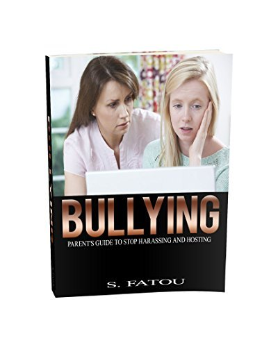 BULLYING: PARENTS GUIDE TO STOP HARASSING AND HOSTING S.FATOU