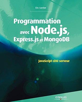 Programmation avec Node.js, Express.js et MongoDB: JavaScript coté serveur (Noire) Eric Sarrion