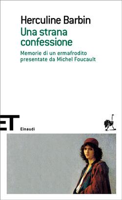 Una strana confessione. Memorie di un ermafrodito presentate da Michel Foucault Herculine Barbin