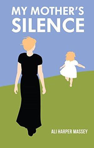 My Mothers Silence Ali Harper Massey
