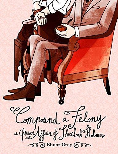 Compound a Felony: A Queer Affair of Sherlock Holmes Elinor Gray