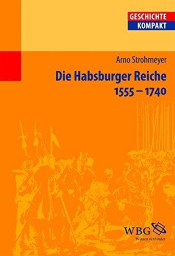 Die Habsburger Reiche 1555-1740: Herrschaft - Gesellschaft - Politik  by  Arno Strohmeyer