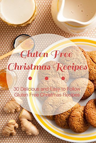 Gluten Free Christmas Recipes: 30 Delicious and Easy-to-Follow Gluten Free Christmas Recipes Elizabeth Barnett