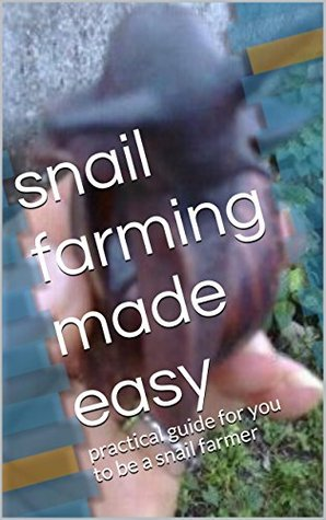snail farming made easy: practical guide for you to be a snail farmer bafs folami