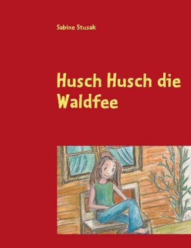 Husch Husch die Waldfee: Waldarellas Freunde  by  Sabine Stusak
