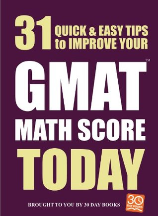 31 Quick Easy Ways to Improve Your GMAT Math Score Today (31 Quick & Easy GMAT tips)  by  30 Day Books