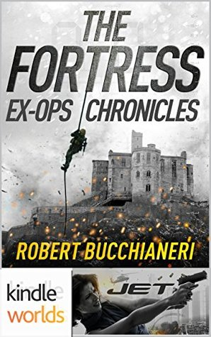 JET: The Fortress: Ex-Ops Chronicles (Kindle Worlds Novella) (Ex-Op Chronicles Book 1)  by  Robert Bucchianeri
