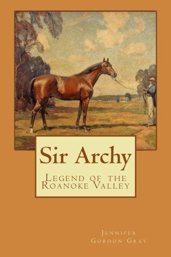 Sir Archy: Legend of the Roanoke Valley Jennifer Gordon Gray