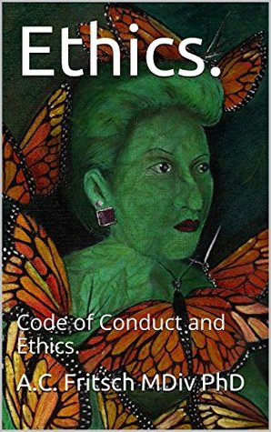Ethics.: Code of Conduct and Ethics.  by  A.C. FRITSCH MDiv PhD