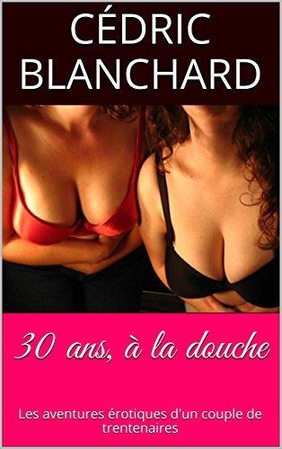 30 ans, à la douche: Aventures érotiques dun trio (Anniversaire érotique t. 1)  by  Cédric Blanchard