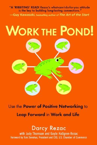 Work the Pond!: Use the Power of Positive Networking to Leap Forward in Work and Life  by  Darcy Rezac