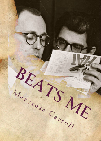 Beats Me. Love, Poetry, Censorship from Chicago to Appalachia  by  Maryrose Carroll