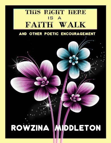 This Right Here is a Faith Walk  by  Rowzina Middleton
