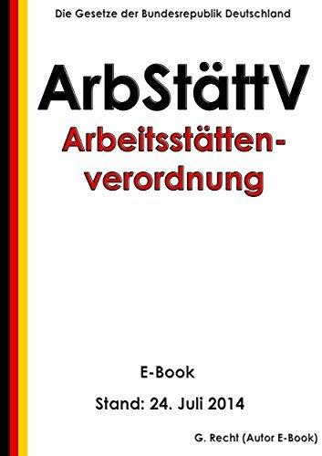Verordnung über Arbeitsstätten (Arbeitsstättenverordnung - ArbStättV) - E-Book - Stand: 24. Juli 2014  by  G. Recht