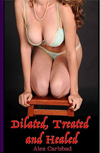 Dilated, Treated and Healed (Lenas Journey Book 8) Alex Carlsbad