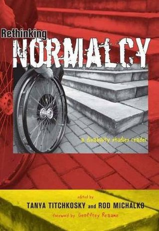 Rethinking Normalcy: A Disability Studies Reader  by  Tanya Titchkosky