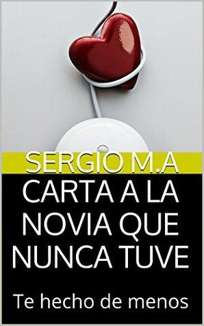 CARTA A LA NOVIA QUE NUNCA TUVE: Te hecho de menos Sergio M.A