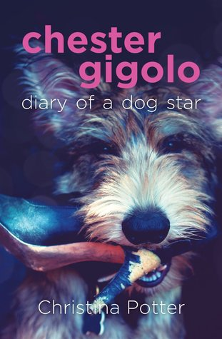 Chester Gigolo: Diary of a Dog Star  by  Christina Potter