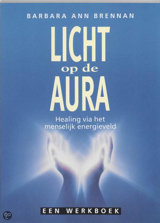 Licht op de aura - Healing via het menselijk energieveld Barbara Ann Brennan