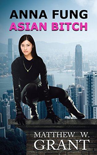 Anna Fung, Asian Bitch  by  Matthew W. Grant