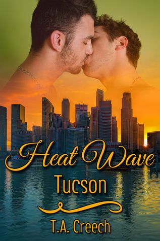 Heat Wave: Tucson  by  T.A. Creech