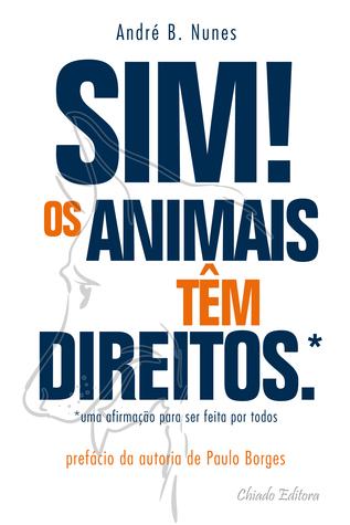 Sim! Os Animais Têm Direitos  by  André B. Nunes